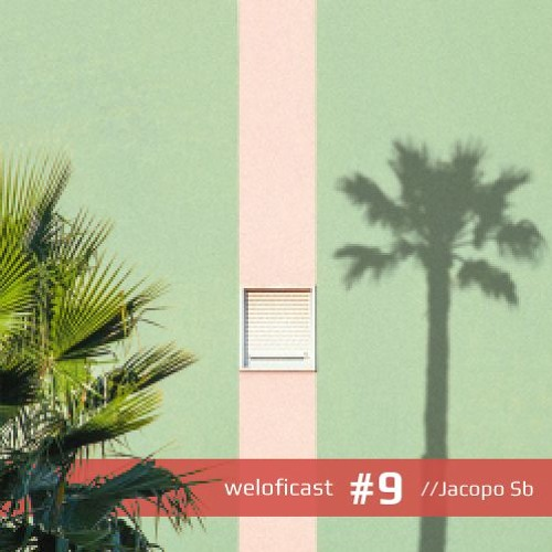 Weloficast series vol. 9 w/ Jacopo Sb