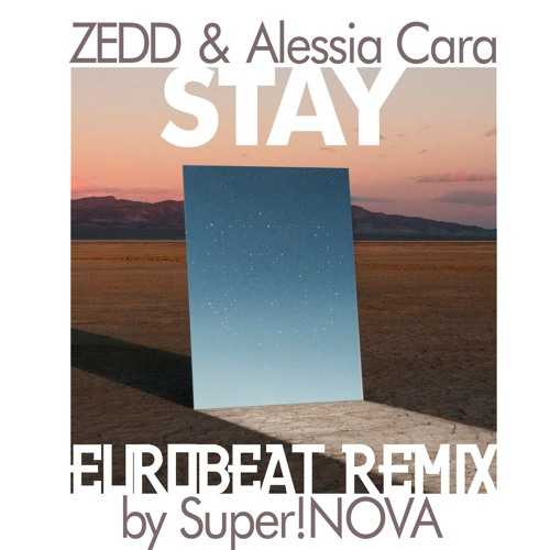 ZEDD & Alessia Cara - Stay (Eurobeat Remix by Super!NOVA)