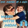 Do Mind If I Do: Weed With Mom