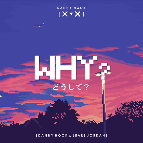 Download Danny Hook x Jears Jordan - Why? (Original mix) [2k17 FREE DOWNLOAD]