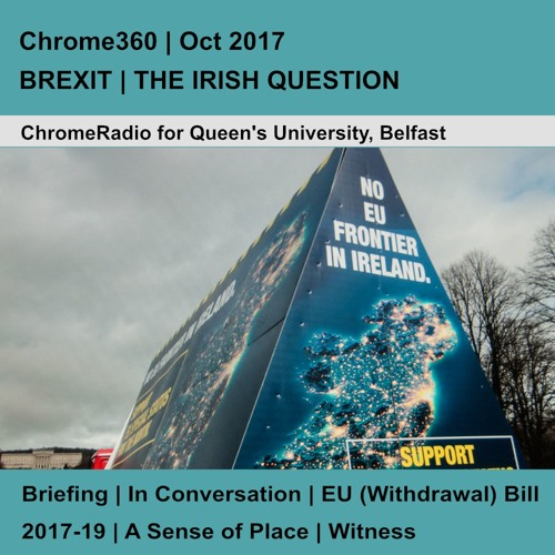 Chrome360 | BREXIT-THE IRISH QUESTION | Oct 2017