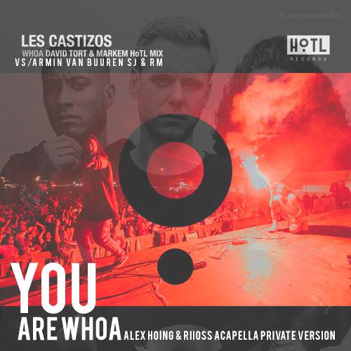 You Are Whoa (Alex Hoing & Riioss Acapella Private Version) FREE !!!