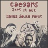 The Ceasers - Jerk It Out (James South Remix)°BUY FOR FREE DOWNLOAD°