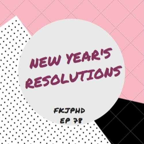 FKJPHD New Year's Resolutions
