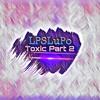 Toxic Part 2