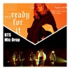 READY FOR MIC DROP _ BTS - Taylor Swift - Steve Aoki & Desiigner