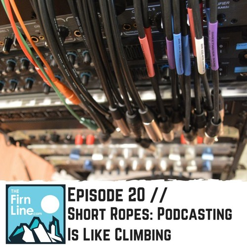 S1:E20 // Short Ropes: Podcasting Is Like Climbing