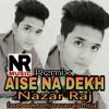 Nazar Raj l Aise Na Dekh (Remix)l Millind Gaba (Music MG) l New song of 2018