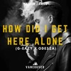 How Did I Get Here Alone (G-Eazy X ODESZA)