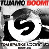 TUJAMO - BOOM! (Tom Sparks  DannyD Bootleg)