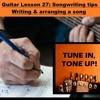 Guitar Lesson 27: Songwriting tips - writing and arranging a song from scratch