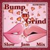 """Bump 'n' Grind"" - Slow Jam Mix"