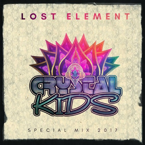 LOST ELEMENT - Crystal Kids Special Mix 2017