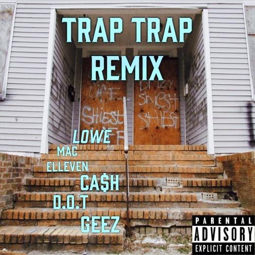 lowe-trap trap x Cash x Mac Elleven x D.O.T x Geez
