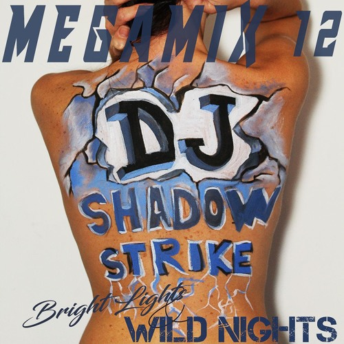 DJ SHADOWSTRIKE - Mega Mix 12 (Bright Lights & Wild Nights)