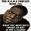 S3 - MEME #26 - Biggie's Ready To Die Is NOT A Classic (Free Download)