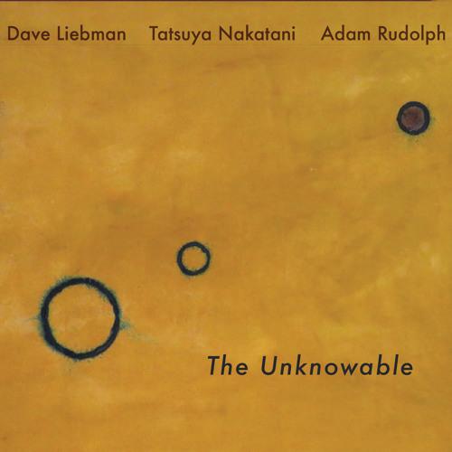 Dave Liebman, Adam Rudolph, Tatsuya Nakatani - from 'The Unknowable'