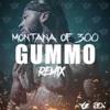 Montana of 300- GUMMO REMIX