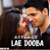Lae Dooba Aiyaary Rakul Preet Sunidhi Chauhan Mp3