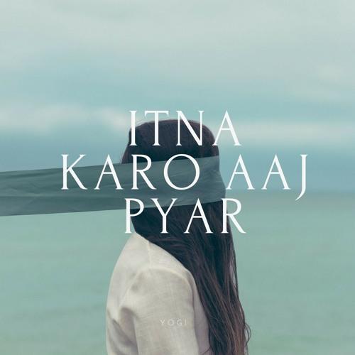 Yogi - Itna Karo Aaj Pyar