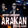 NEVER LOSE HOPE - ARAKAN (Official Audio)