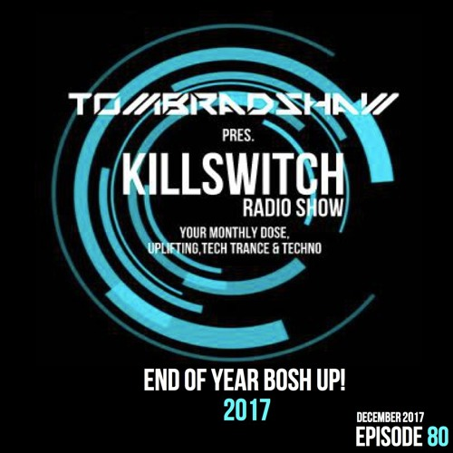 Tom Bradshaw pres. Killswitch 80, End Of Year Bosh UP! 2017 [3 Hour Special] December 2017