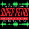The New and Improved Super Retro Throwback Reviews: The Audio Files V 2.0
