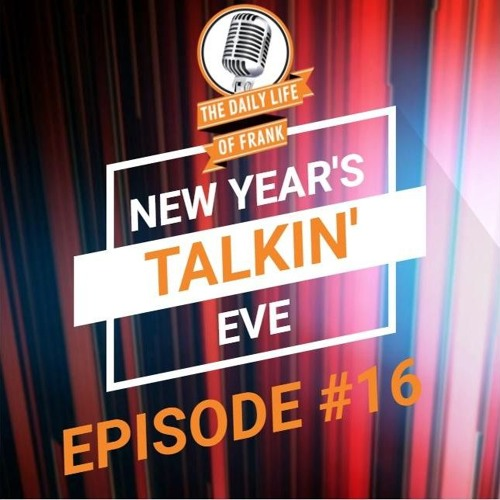 Episode 16: New Year's TALKIN' Eve (The Daily Life of Frank)