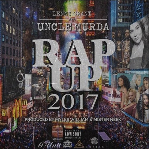 Lenny Grant Aka Uncle Murda - Rap Up 2017