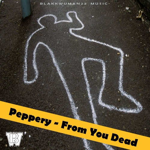Peppery - From You Dead | Blakkwuman22 Music