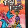 Fish Food! (prod.XHERMAL)