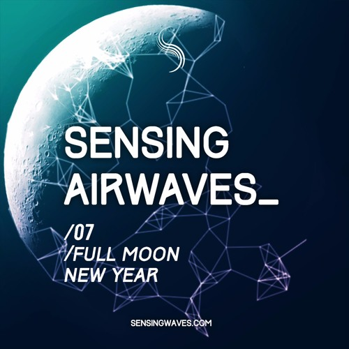 Sensing Airwaves vol. 7 - Full Moon New Year