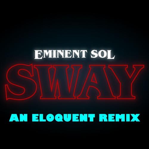 Eminent Sol - Sway (An Eloquent Remix)