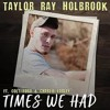 Taylor Ray Holbrook Times We Had (feat. Colt Ford & Charley Farley)