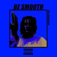 BE SMOOTH!   (PROD. BIGCOLESLAW )