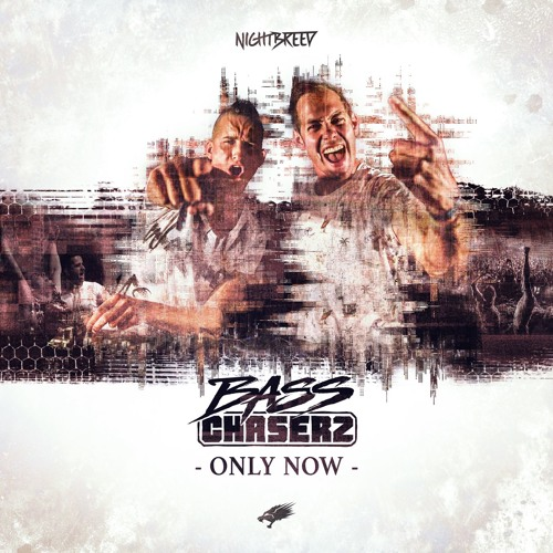 Bass Chaserz - Only Now (OUT NOW)