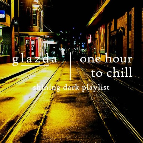 One hour to Chill 3 - shining dark playlist