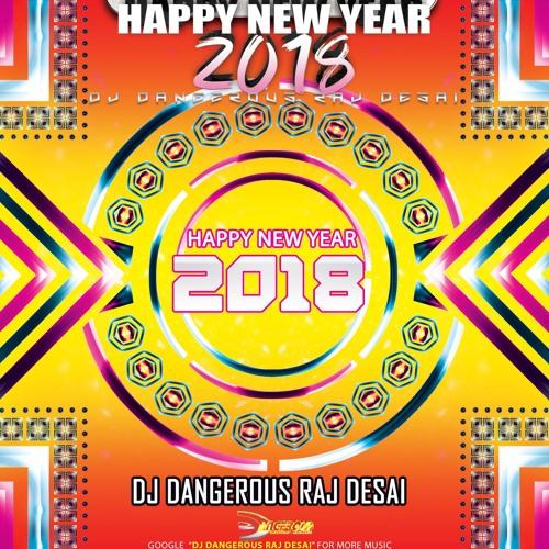 Happy New Year Mix 2018 (DJ Dangerous Raj Desai) All Remixes And Piano By DJ Dangerous Raj Desai