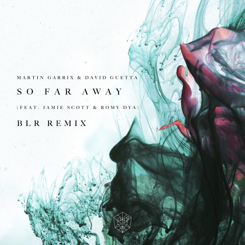 Martin Garrix & David Guetta - So Far Away (feat. Jamie Scott & Romy Dya) (BLR Remix)