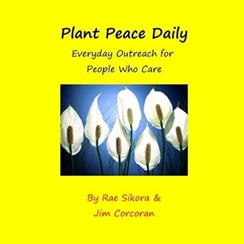 Plant Peace Daily, By Rae Sikora And Jim Corcoran