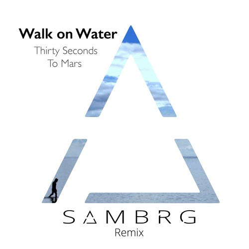 Download Walk On Water - Thirty Seconds To Mars (SAMBRG Remix) [Out Now]