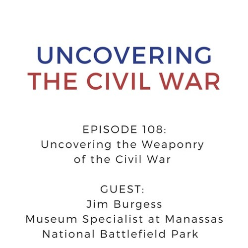 Episode 108: Uncovering the Weaponry of the Civil War