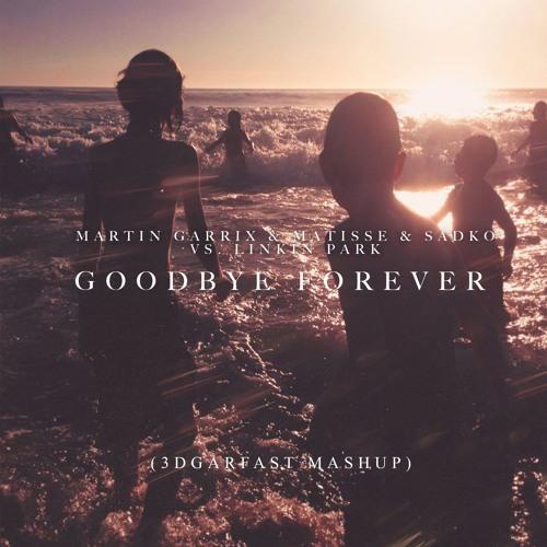 Martin Garrix x Matisse & Sadko vs  Linkin Park - Goodbye