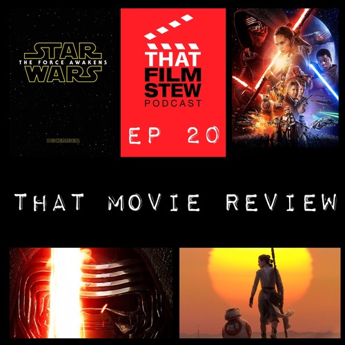 That Film Stew Ep 20 - Star Wars: The Force Awakens Review