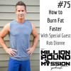 EP 75 How to burn fat faster with Rob Dionne