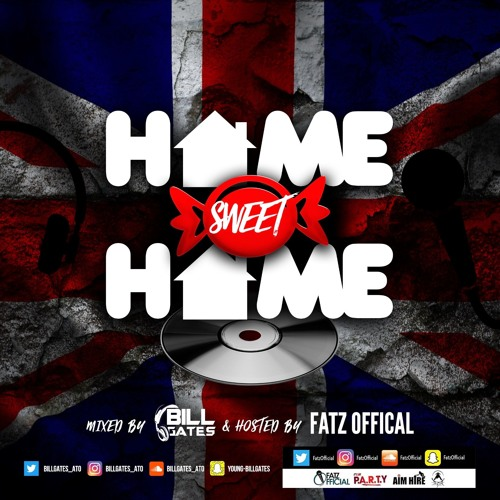 HOME SWEET HOME MIX 100% UK MUSIC MIXED BY BILLGATES HOSTED BY FATZ OFFICAL