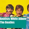 The Beatles White Album (Análisis)