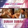 Subah Subah Sonu Ke Titu Ki Sweety Arijit Singh Armaan Malik Ft Prakriti Kakar Mp3