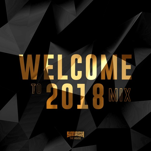 Smash The House Brings Us A Welcome To 2018 Mix
