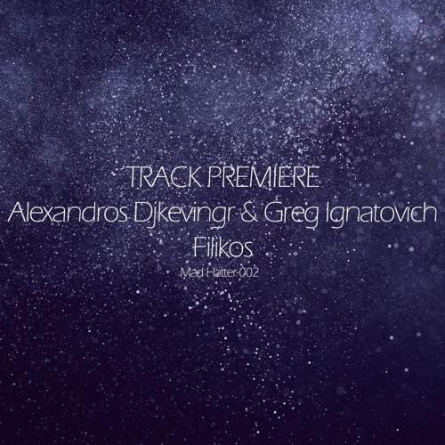 Exclusive Premiere: Alexandros Djkevingr & Greg Ignatovich - Filikos (Paul Anthonee Rmx)- Mad Hatter